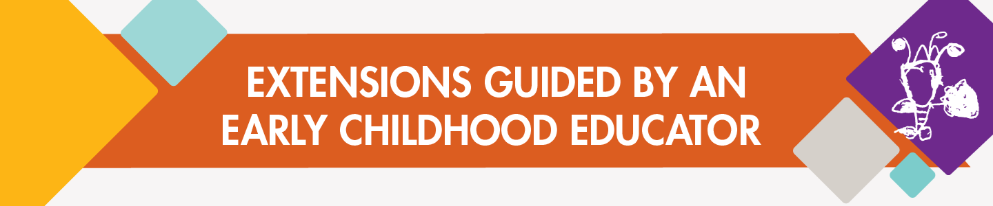 Extensions Guided by an Early Childhood Educator.png