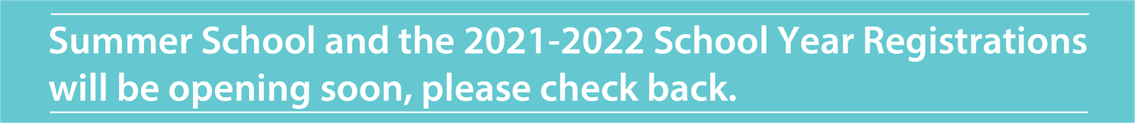 Summer School and the 2021-2022 school year registrations will be opening soon, please check back..jpg